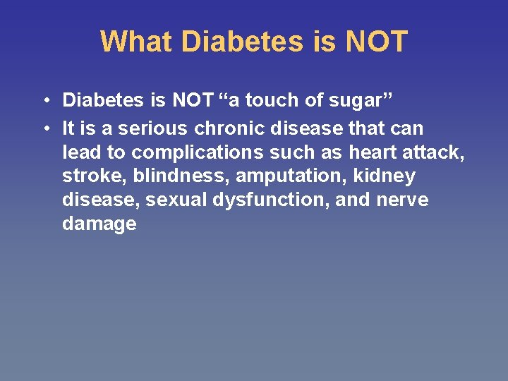 """What Diabetes is NOT • Diabetes is NOT """"a touch of sugar"""" • It"""
