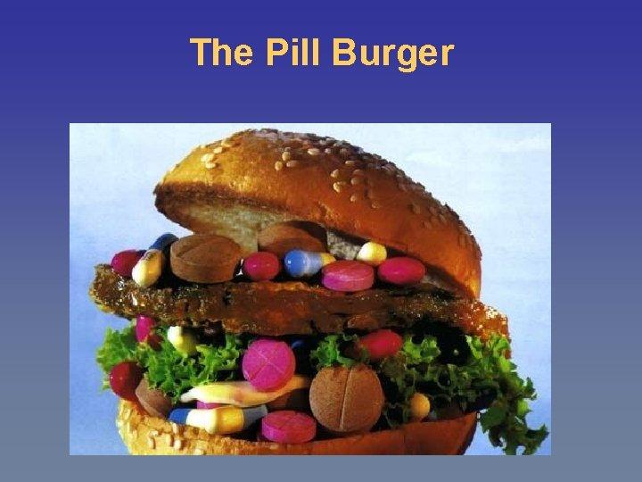 The Pill Burger