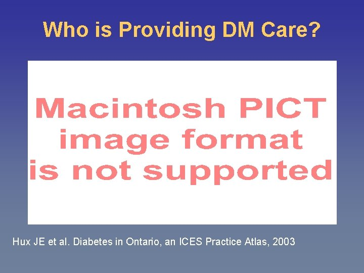 Who is Providing DM Care? Hux JE et al. Diabetes in Ontario, an ICES