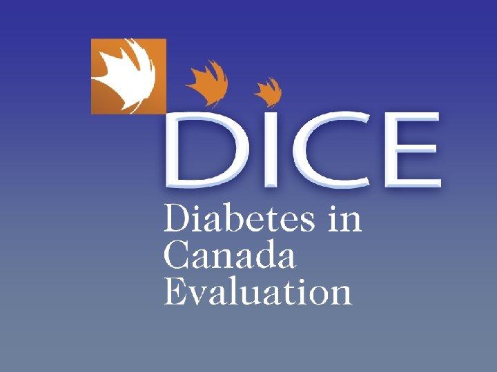 DICE: Diabetes in Canada Evaluation
