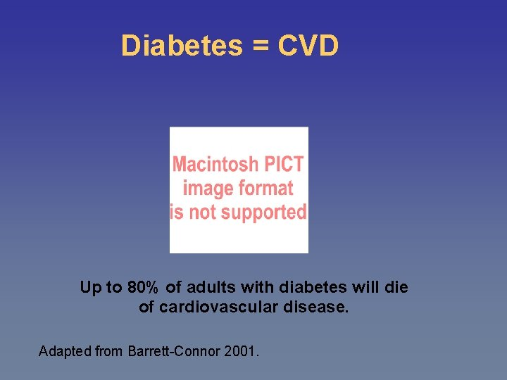 Diabetes = CVD Up to 80% of adults with diabetes will die of cardiovascular