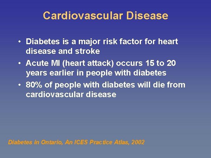 Cardiovascular Disease • Diabetes is a major risk factor for heart disease and stroke