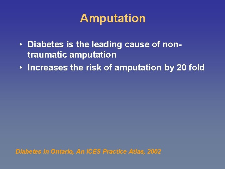 Amputation • Diabetes is the leading cause of nontraumatic amputation • Increases the risk