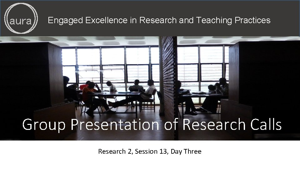 aura Engaged Excellence in Research and Teaching Practices Group Presentation of Research Calls Research