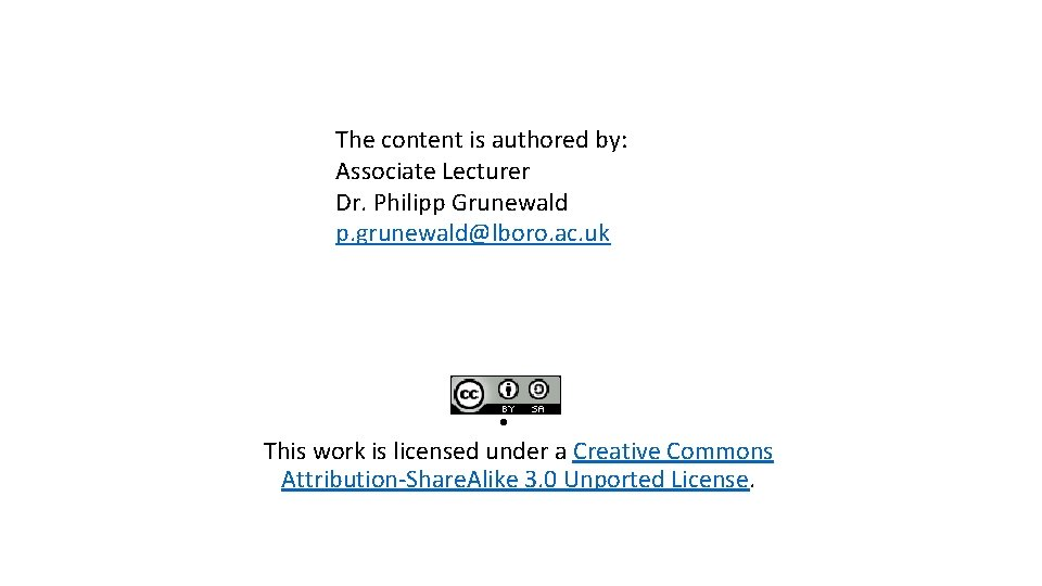 The content is authored by: Associate Lecturer Dr. Philipp Grunewald p. grunewald@lboro. ac. uk