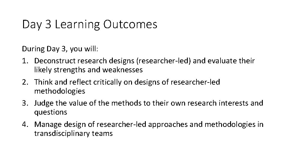 Day 3 Learning Outcomes During Day 3, you will: 1. Deconstruct research designs (researcher-led)