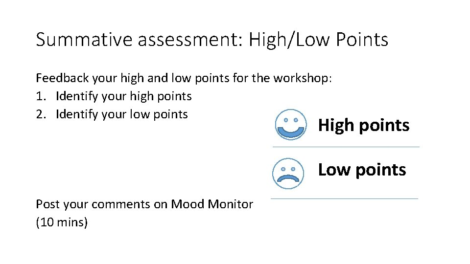 Summative assessment: High/Low Points Feedback your high and low points for the workshop: 1.