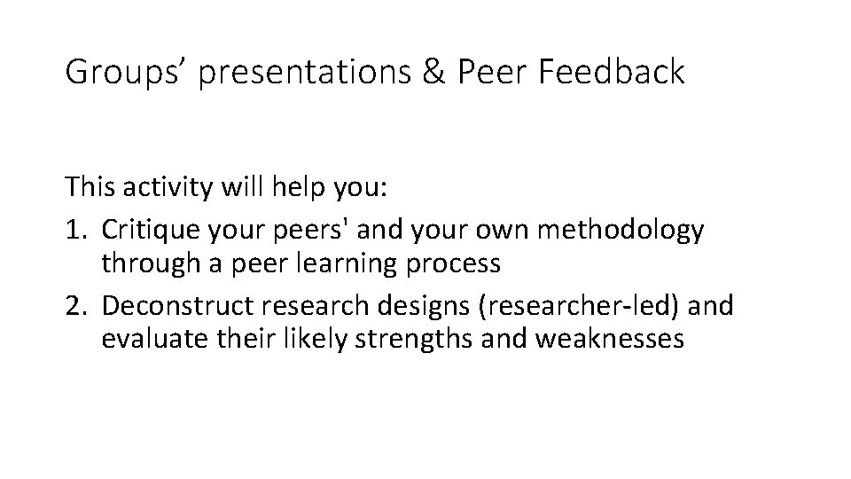 Groups' presentations & Peer Feedback This activity will help you: 1. Critique your peers'