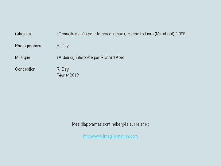 Citations «Conseils avisés pour temps de crise» , Hachette Livre (Marabout), 2009 Photographies R.