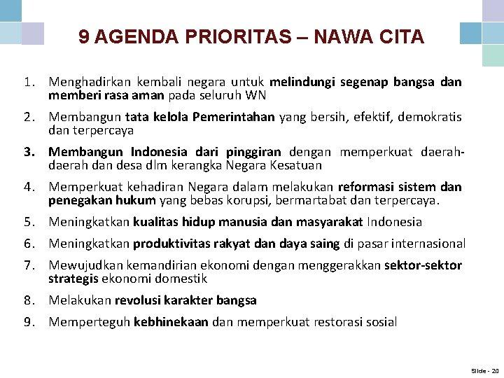 9 AGENDA PRIORITAS – NAWA CITA 1. Menghadirkan kembali negara untuk melindungi segenap bangsa