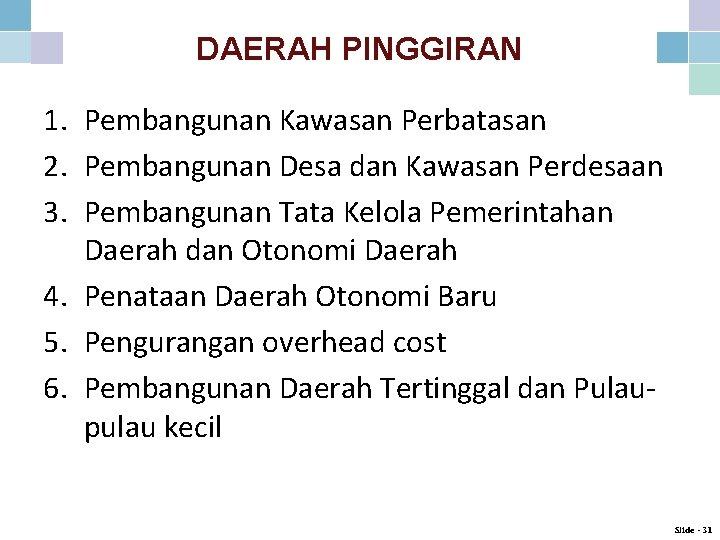 DAERAH PINGGIRAN 1. Pembangunan Kawasan Perbatasan 2. Pembangunan Desa dan Kawasan Perdesaan 3. Pembangunan