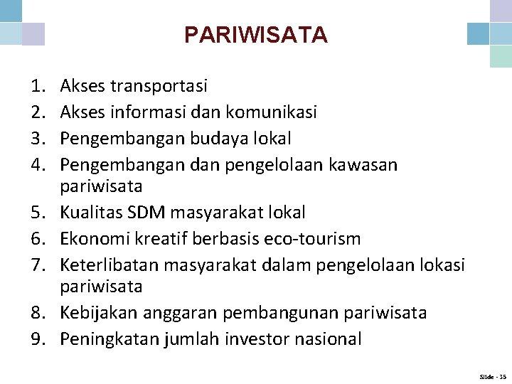 PARIWISATA 1. 2. 3. 4. 5. 6. 7. 8. 9. Akses transportasi Akses informasi