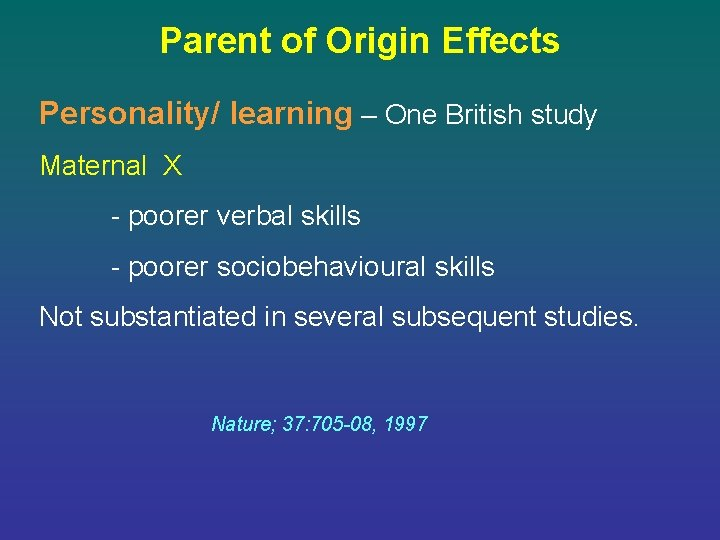 Parent of Origin Effects Personality/ learning – One British study Maternal X - poorer