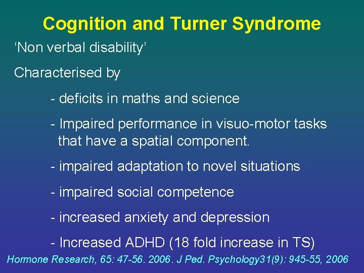 Cognition and Turner Syndrome 'Non verbal disability' Characterised by - deficits in maths and