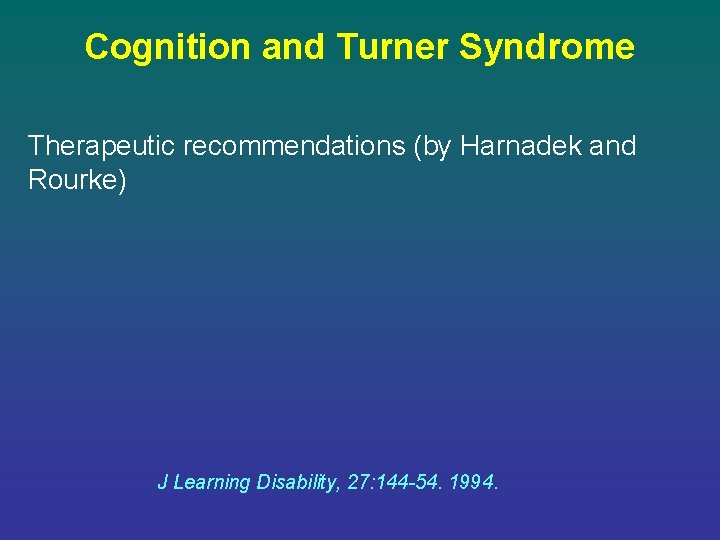 Cognition and Turner Syndrome Therapeutic recommendations (by Harnadek and Rourke) J Learning Disability, 27: