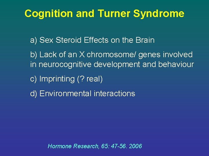 Cognition and Turner Syndrome a) Sex Steroid Effects on the Brain b) Lack of