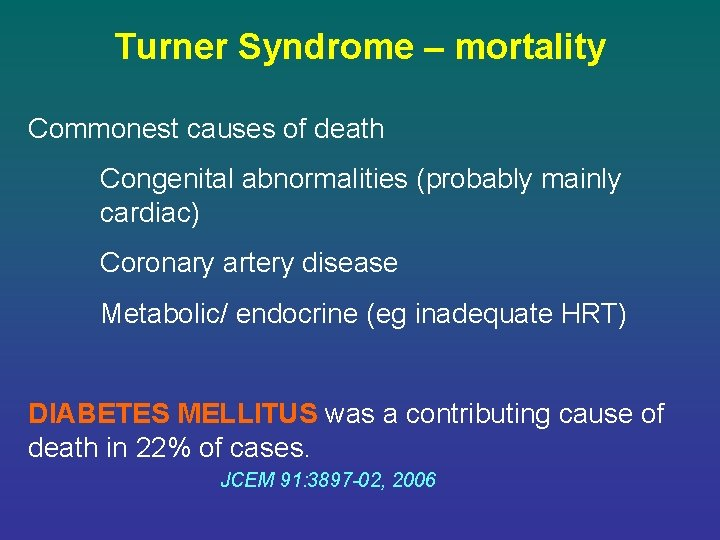 Turner Syndrome – mortality Commonest causes of death Congenital abnormalities (probably mainly cardiac) Coronary