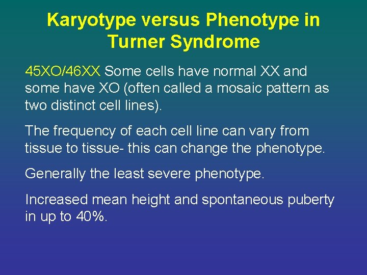 Karyotype versus Phenotype in Turner Syndrome 45 XO/46 XX Some cells have normal XX