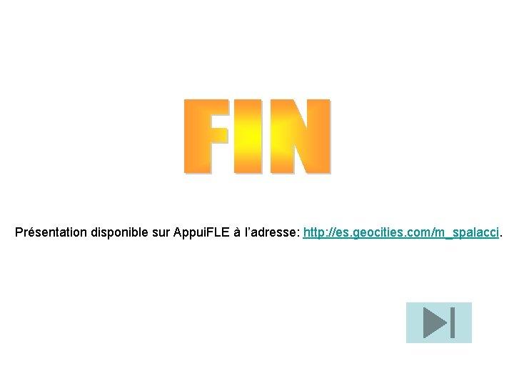 Présentation disponible sur Appui. FLE à l'adresse: http: //es. geocities. com/m_spalacci.