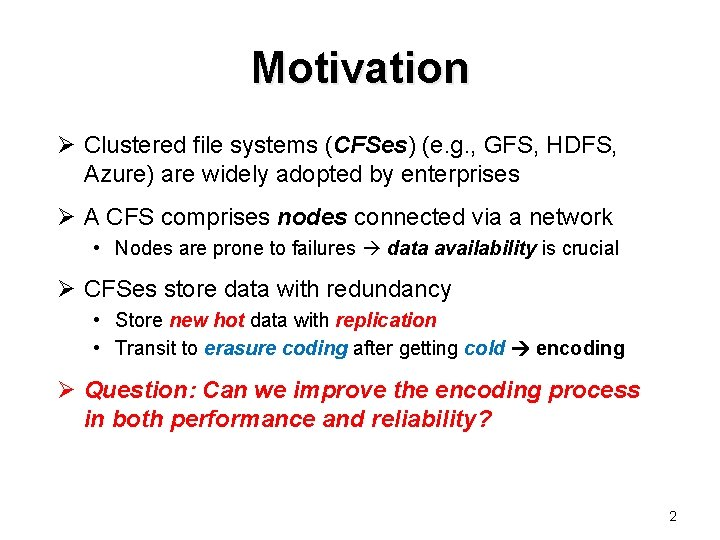 Motivation Ø Clustered file systems (CFSes) (e. g. , GFS, HDFS, Azure) are widely