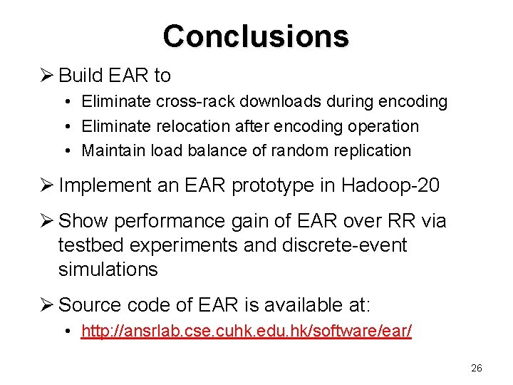 Conclusions Ø Build EAR to • Eliminate cross-rack downloads during encoding • Eliminate relocation