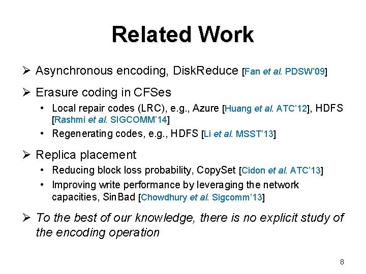 Related Work Ø Asynchronous encoding, Disk. Reduce [Fan et al. PDSW' 09] Ø Erasure