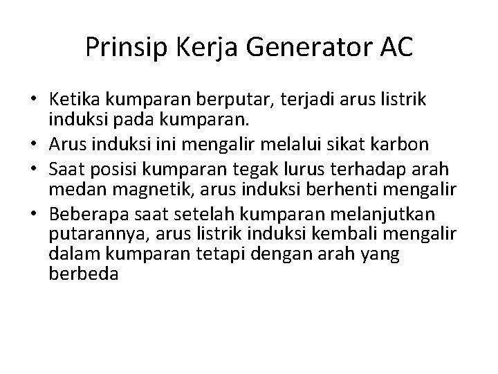 Prinsip Kerja Generator AC • Ketika kumparan berputar, terjadi arus listrik induksi pada kumparan.