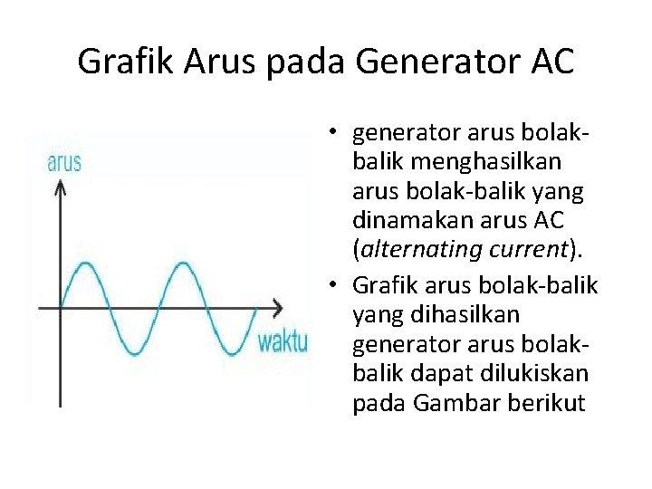Grafik Arus pada Generator AC • generator arus bolakbalik menghasilkan arus bolak-balik yang dinamakan