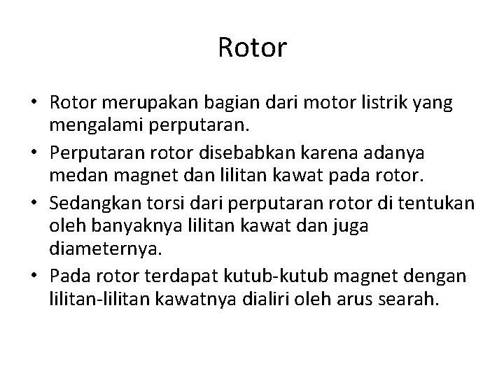 Rotor • Rotor merupakan bagian dari motor listrik yang mengalami perputaran. • Perputaran rotor