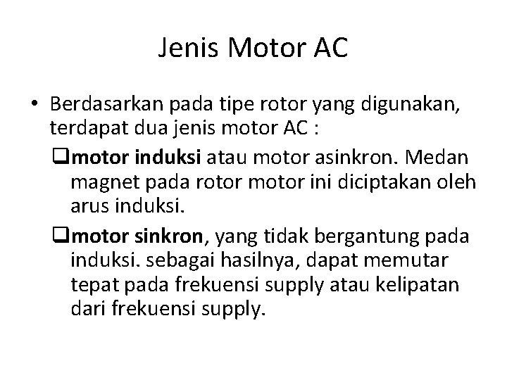 Jenis Motor AC • Berdasarkan pada tipe rotor yang digunakan, terdapat dua jenis motor