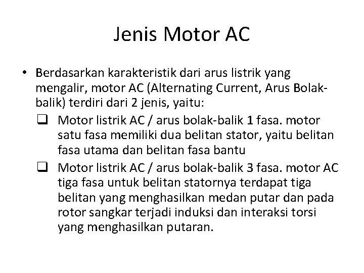 Jenis Motor AC • Berdasarkan karakteristik dari arus listrik yang mengalir, motor AC (Alternating