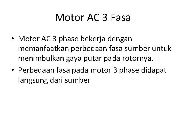 Motor AC 3 Fasa • Motor AC 3 phase bekerja dengan memanfaatkan perbedaan fasa