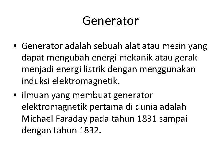 Generator • Generator adalah sebuah alat atau mesin yang dapat mengubah energi mekanik atau