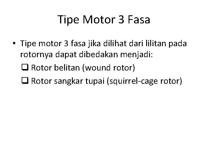 Tipe Motor 3 Fasa • Tipe motor 3 fasa jika dilihat dari lilitan pada