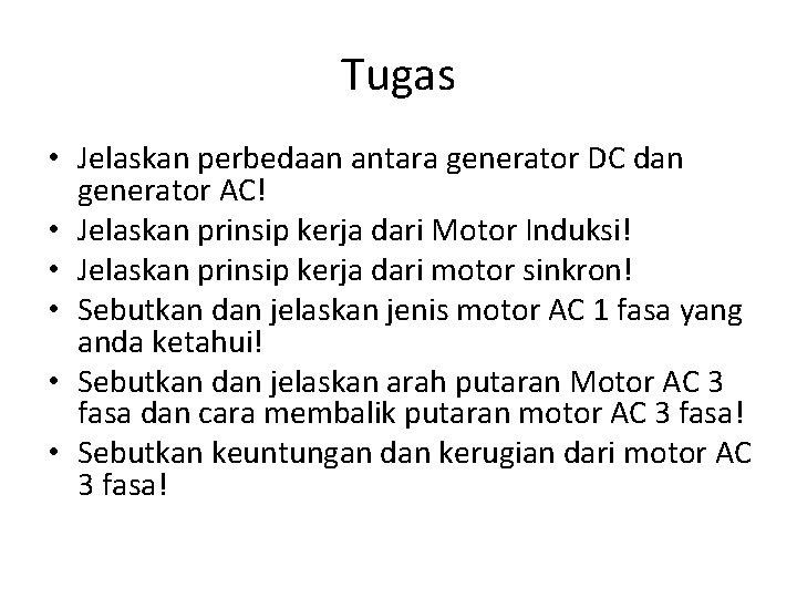Tugas • Jelaskan perbedaan antara generator DC dan generator AC! • Jelaskan prinsip kerja
