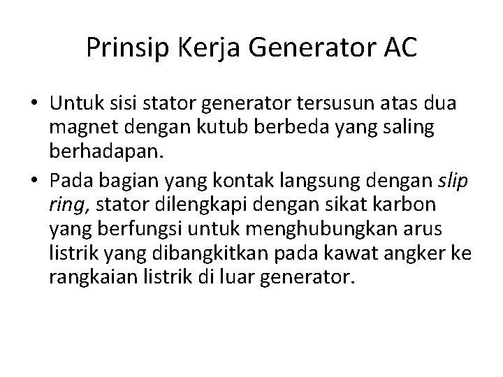 Prinsip Kerja Generator AC • Untuk sisi stator generator tersusun atas dua magnet dengan