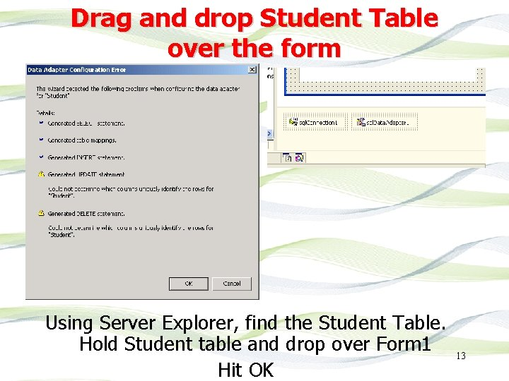 Drag and drop Student Table over the form Using Server Explorer, find the Student