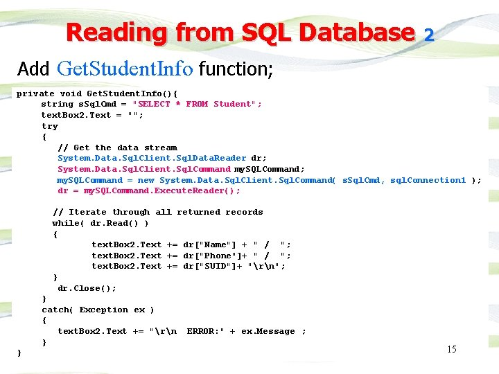 Reading from SQL Database 2 Add Get. Student. Info function; private void Get. Student.