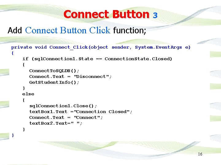 Connect Button 3 Add Connect Button Click function; private void Connect_Click(object sender, System. Event.