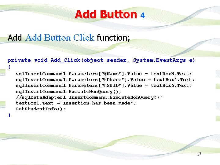 Add Button 4 Add Button Click function; private void Add_Click(object sender, System. Event. Args