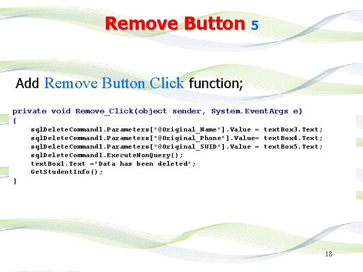 Remove Button 5 Add Remove Button Click function; private void Remove_Click(object sender, System. Event.