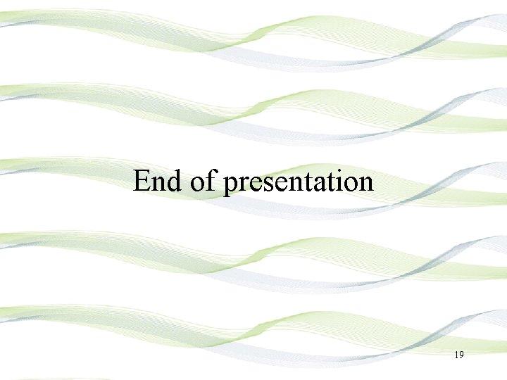 End of presentation 19