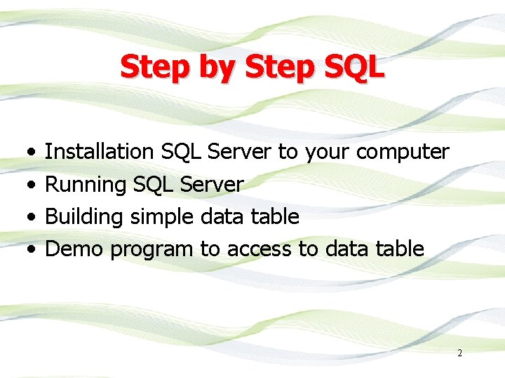 Step by Step SQL • • Installation SQL Server to your computer Running SQL
