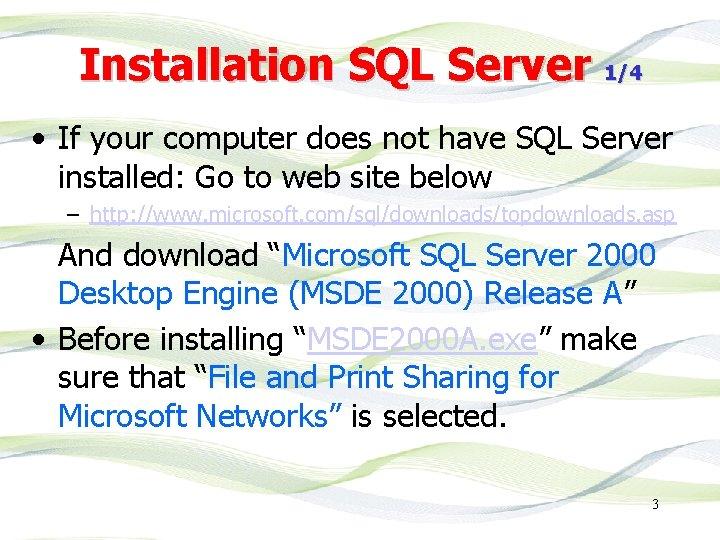 Installation SQL Server 1/4 • If your computer does not have SQL Server installed: