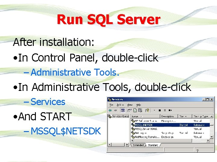 Run SQL Server After installation: • In Control Panel, double-click – Administrative Tools. •