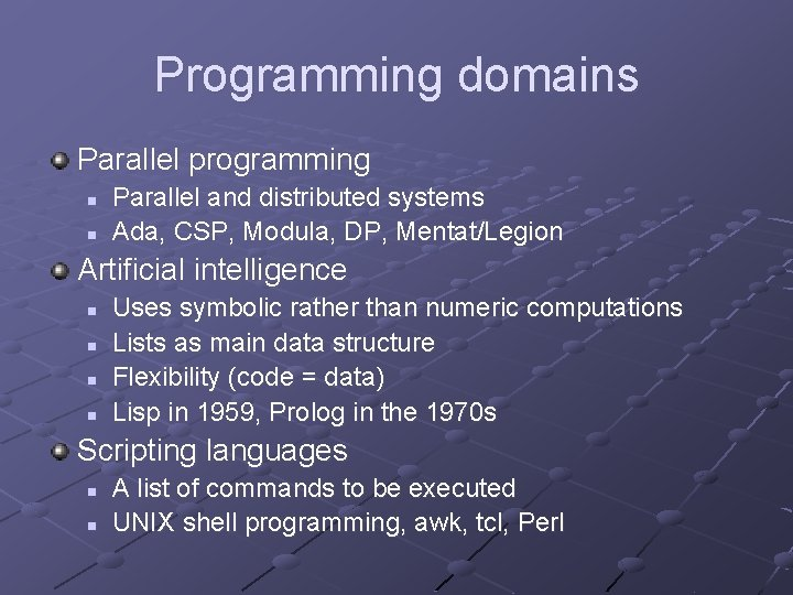 Programming domains Parallel programming n n Parallel and distributed systems Ada, CSP, Modula, DP,