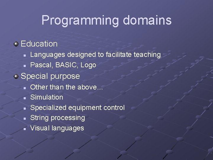 Programming domains Education n n Languages designed to facilitate teaching Pascal, BASIC, Logo Special
