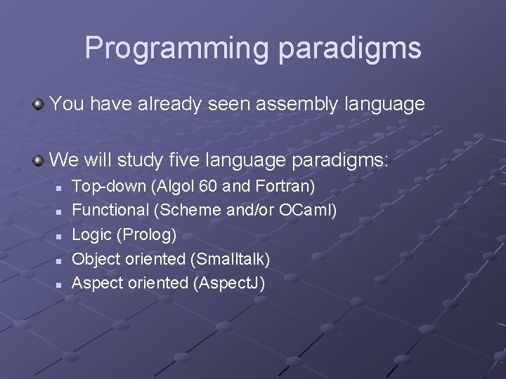 Programming paradigms You have already seen assembly language We will study five language paradigms: