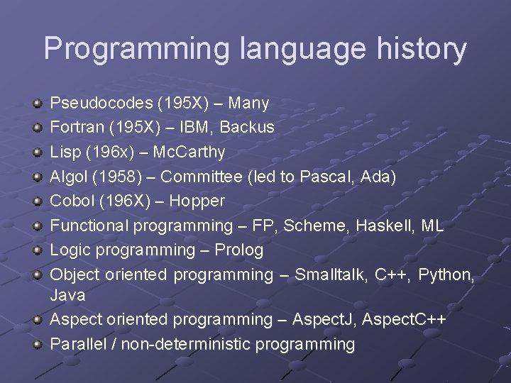 Programming language history Pseudocodes (195 X) – Many Fortran (195 X) – IBM, Backus