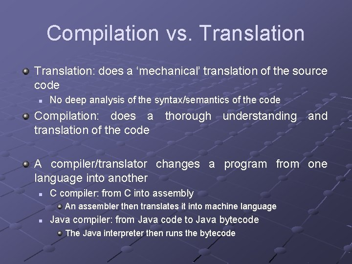 Compilation vs. Translation: does a 'mechanical' translation of the source code n No deep